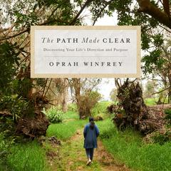 The Path Made Clear: Discovering Your Lifes Direction and Purpose Audiobook, by Oprah Winfrey