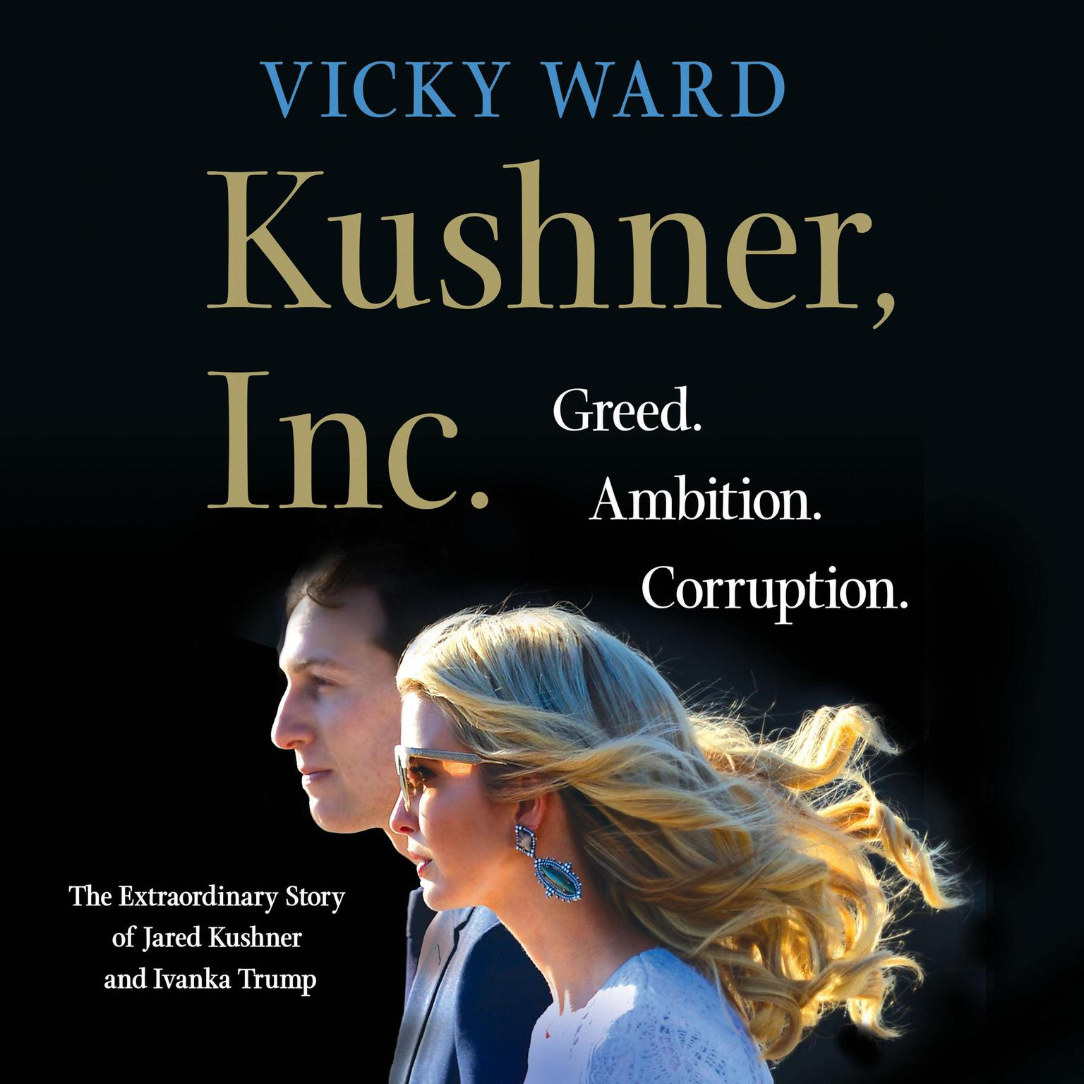 Printable Kushner, Inc.: Greed. Ambition. Corruption. The Extraordinary Story of Jared Kushner and Ivanka Trump Audiobook Cover Art