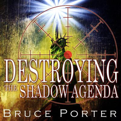 Destroying the Shadow Agenda: How God's Astonishing Plan Will Overcome the Shadow Agenda Audiobook, by Bruce R. Porter