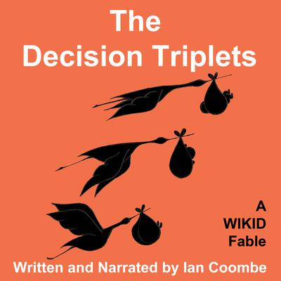 The Decision Triplets: A WIKID Fable Audiobook, by Ian Coombe