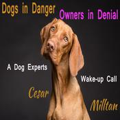 Dogs in Danger - Owners in Denial: A Dog Expert's Wake-up Call Audiobook, by Cesar Milltan