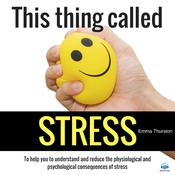This thing called STRESS. To help you to understand and reduce the physiological and psychological consequences of stress Audiobook, by Author Info Added Soon