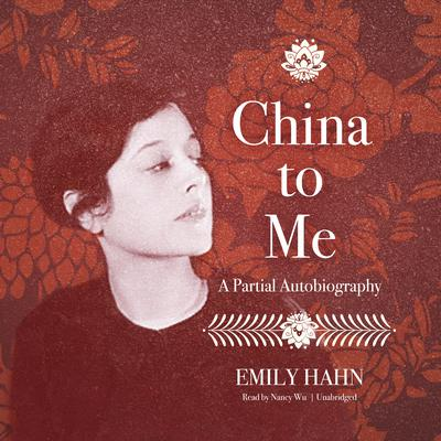 China to Me: A Partial Autobiography Audiobook, by Emily Hahn