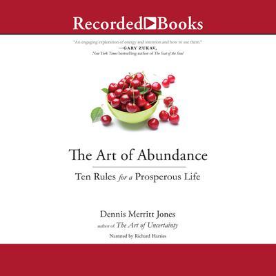 The Art of Abundance: Ten Rules for a Prosperous Life Audiobook, by Dennis merritt Jones