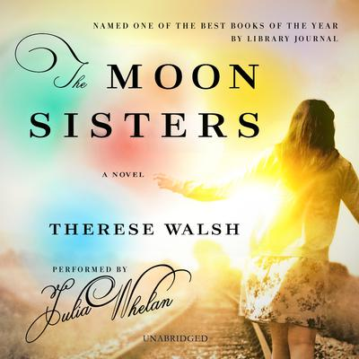The Moon Sisters: A Novel Audiobook, by Therese Walsh