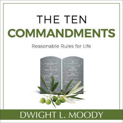 The Ten Commandments: Reasonable Rules for Life Audiobook, by Dwight L. Moody