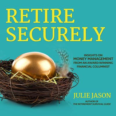 Retire Securely: Insights on Money Management from an Award-Winning Financial Columnist Audiobook, by Julie Jason