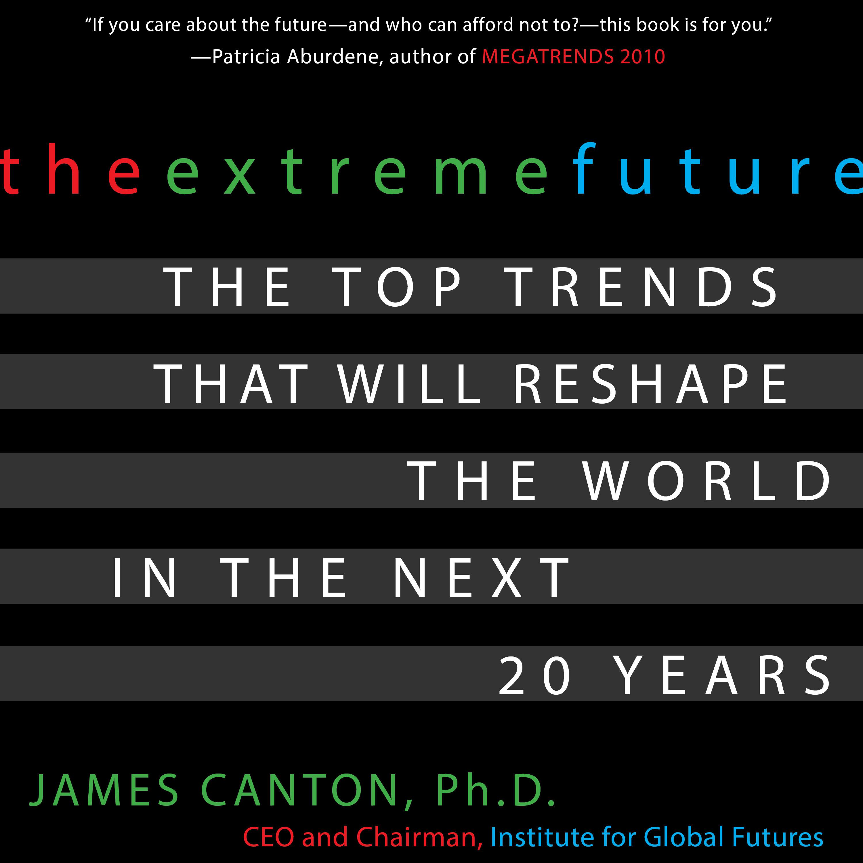 Printable The Extreme Future: The Top Trends That Will Reshape the World in the Next 20 Years Audiobook Cover Art