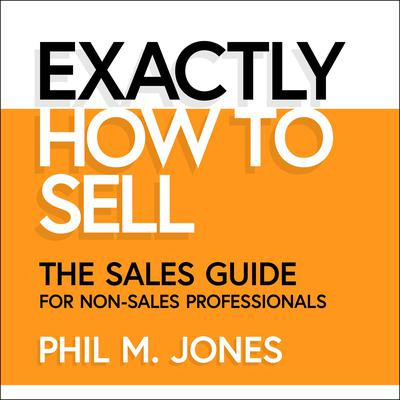 Exactly How to Sell: The Sales Guide for Non-Sales Professionals Audiobook, by