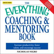 The Everything Coaching and Mentoring Book: How to Increase Productivity, Foster Talent, and Encourage Success Audiobook, by Author Info Added Soon