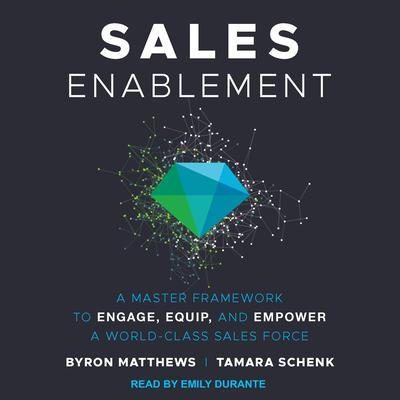 Sales Enablement: A Master Framework to Engage, Equip, and Empower A World-Class Sales Force Audiobook, by Byron Matthews