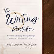 The Writing Revolution: A Guide to Advancing Thinking Through Writing in All Subjects and Grades Audiobook, by Author Info Added Soon