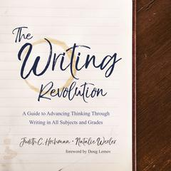 The Writing Revolution: A Guide to Advancing Thinking Through Writing in All Subjects and Grades Audiobook, by Judith C. Hochman, Natalie Wexler