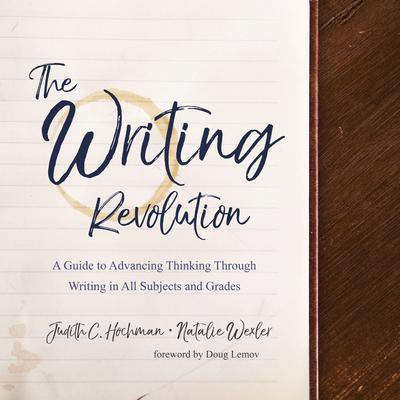 The Writing Revolution: A Guide to Advancing Thinking Through Writing in All Subjects and Grades Audiobook, by Judith C. Hochman