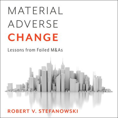 Material Adverse Change: Lessons from Failed M&As Audiobook, by Robert Stefanowski