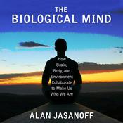 The Biological Mind Audiobook, by Alan Jasanoff