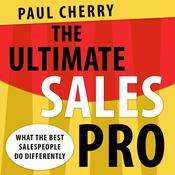 The Ultimate Sales Pro: What the Best Salespeople Do Differently Audiobook, by Paul Cherry