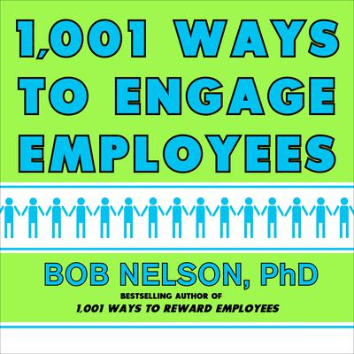 1001 Ways to Engage Employees Audiobook, by Bob Nelson