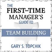 The First-Time Manager's Guide to Team Building Audiobook, by Gary S. Topchik