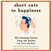 Short Cuts to Happiness: Life-Changing Lessons from My Barber Audiobook, by Tal Ben-Shahar
