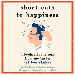 Short Cuts to Happiness: Life-Changing Lessons from My Barber Audiobook, by Tal Ben-Shahar, Tal Ben-Shahar