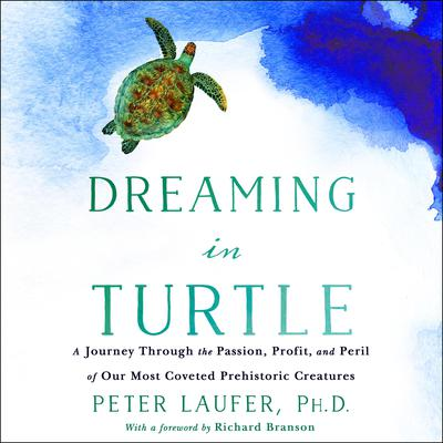 Dreaming in Turtle: A Journey Through the Passion, Profit, and Peril of Our Most Coveted Prehistoric Creatures Audiobook, by Peter Laufer