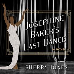 Josephine Baker's Last Dance Audiobook, by Sherry Jones