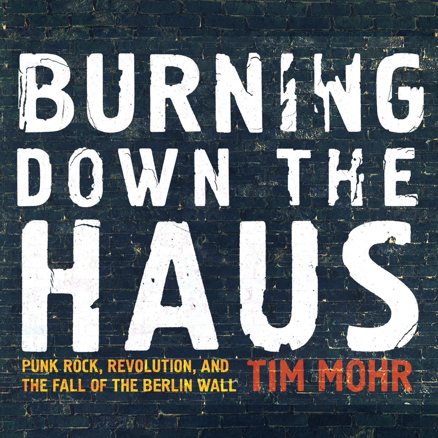 Printable Burning Down the Haus: Punk Rock, Revolution, and the Fall of the Berlin Wall Audiobook Cover Art