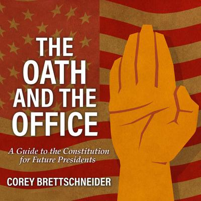 The Oath and the Office: A Guide to the Constitution for Future Presidents Audiobook, by Corey Brettschneider