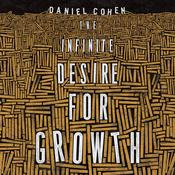 The Infinite Desire for Growth Audiobook, by Author Info Added Soon