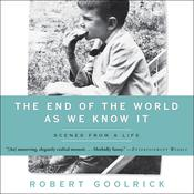 The End of the World as We Know It: Scenes from a Life Audiobook, by Robert Goolrick