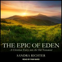 The Epic of Eden: A Christian Entry into the Old Testament Audiobook, by Sandra L. Richter