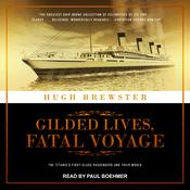 Gilded Lives, Fatal Voyage: The Titanics First-Class Passengers and Their World Audiobook, by Author Info Added Soon|