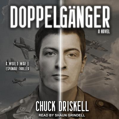 Doppelgänger: A World War II Espionage Thriller Audiobook, by Chuck Driskell