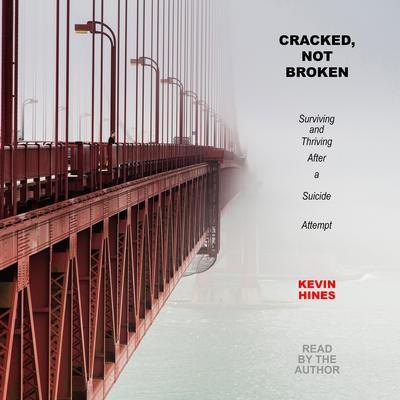 Cracked, Not Broken: Surviving and Thriving After a Suicide Attempt Audiobook, by Kevin Hines