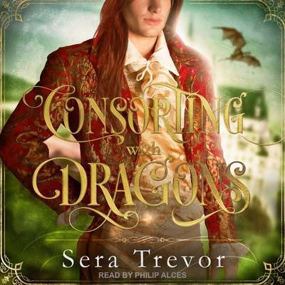 Consorting with Dragons Audiobook, by Sera Trevor