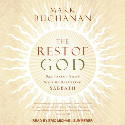 The Rest of God: Restoring Your Soul by Restoring Sabbath Audiobook, by Mark Buchanan