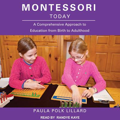 Montessori Today: A Comprehensive Approach to Education from Birth to Adulthood Audiobook, by Paula Polk Lillard