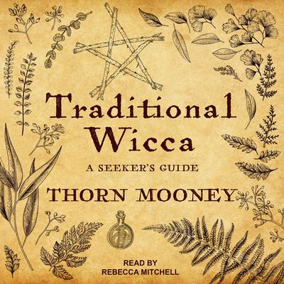 Traditional Wicca: A Seekers Guide Audiobook, by Thorn Mooney