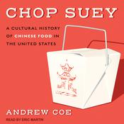 Chop Suey: A Cultural History of Chinese Food in the United States Audiobook, by Andrew Coe