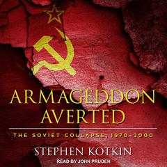 Armageddon Averted: The Soviet Collapse, 1970-2000 Audiobook, by Stephen Kotkin