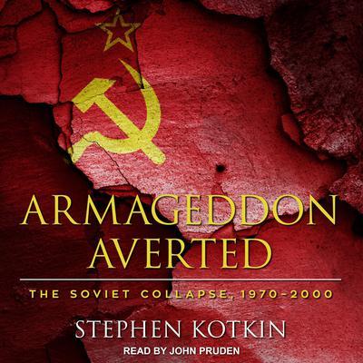 Armageddon Averted: The Soviet Collapse, 1970-2000 Audiobook, by Stephen Kotkin
