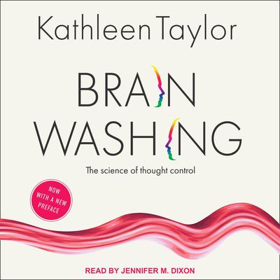 Brainwashing: The Science of Thought Control Audiobook, by Kathleen Taylor