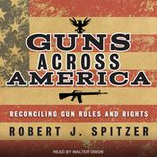 Guns across America: Reconciling Gun Rules and Rights Audiobook, by Author Info Added Soon