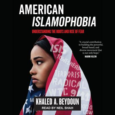 American Islamophobia: Understanding the Roots and Rise of Fear Audiobook, by Khaled A. Beydoun