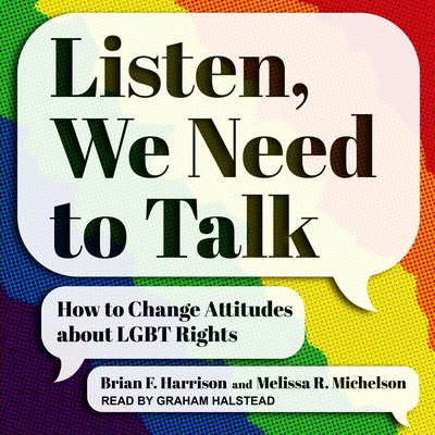 Listen, We Need to Talk: How to Change Attitudes about LGBT Rights Audiobook, by Brian F. Harrison