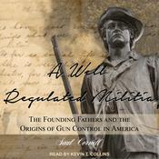 A Well-Regulated Militia: The Founding Fathers and the Origins of Gun Control in America Audiobook, by Author Info Added Soon