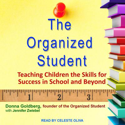 The Organized Student: Teaching Children the Skills for Success in School and Beyond Audiobook, by Donna Goldberg