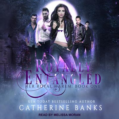 Royally Entangled: A Reverse Harem Audiobook, by Catherine Banks