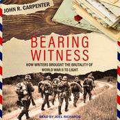 Bearing Witness: How Writers Brought the Brutality of World War II to Light Audiobook, by Author Info Added Soon